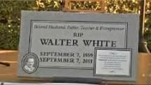 R.I.P. Walter White aka Heisenberg Breaking Bad favorite show of all time..real tombstone