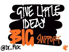 Give little ideas big support - Dr. Rick