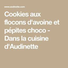 Cookies aux flocons d'avoine et pépites choco - Dans la cuisine d'Audinette