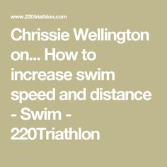 Chrissie Wellington on... How to increase swim speed and distance - Swim - 220Triathlon