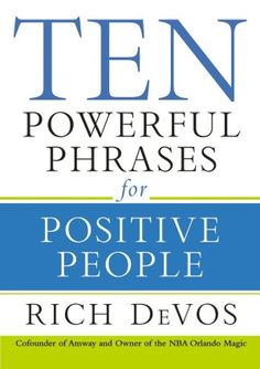 10 Powerful Phrases for Positive People  Rich DeVos