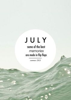"""Some of the best memories are made in flip flops"". Hello July! #July"