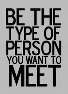 good advice to live by would you like to meet people who only like to talk about themselves and their life and arent interested in you