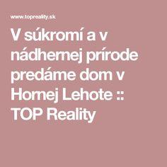 V súkromí a v nádhernej prírode predáme dom v Hornej Lehote :: TOP Reality