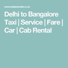 Delhi to Bangalore Taxi | Service | Fare | Car | Cab Rental