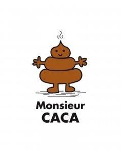 mr caca !?MAIS C JADE LE GROS CACA QUE TOUT LE MONDE CONNAIS !!!!!!!!!!!!!!!