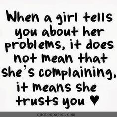 When a girl tells you about her problems #Quotes