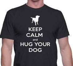 Keep Calm And Hug Your Dog   Men T-shirt Dog Men Your Dog T-shirt Pet Shirt by Dichkatashop on Etsy https://www.etsy.com/listing/287730181/keep-calm-and-hug-your-dog-men-t-shirt