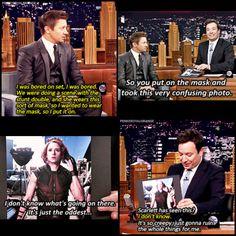 Jeremy Renner wore Scarlett's stunt double mask hahahaha!