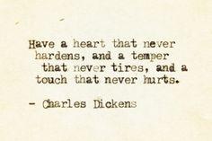 """""""Tener un corazón que nunca se endurezca, y un temperamento que nunca canse, y un tacto que nunca hiera."""""""