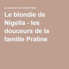 Le blondie de Nigella - les douceurs de la famille Praline