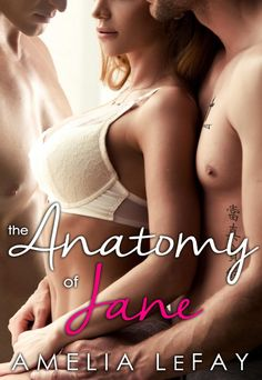 The Anatomy of Jane by Amelia LeFay | WJM, #1 | Release Date May 31, 2016 | Genres: Contemporary Romance, Erotic Romance, Menage