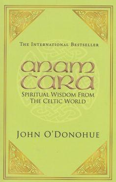 Anam Ċara - Spiritual Wisdom From the Celtic World - Mind, Body & Spirit - Books Irish Prayer, Mind Body Spirit, Spiritual Wisdom, Celtic, Spirituality, Mindfulness, World, Books, Anam Cara