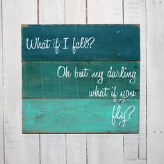 printed--Rustic Pallet Sign - What if I fall? Oh but my darling what if you fly? - Hand Painted Reclaimed Pallet Wood Sign - Home Decor, Teen Decor Wood Signs Home Decor, Wood Pallet Signs, Rustic Signs, Wood Pallets, Wooden Signs, Wooden Diy, Rustic Wood, Arte Pallet, Pallet Art