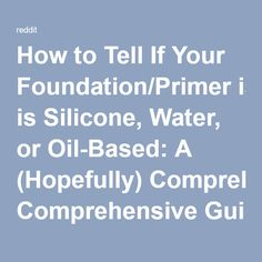 How to Tell If Your Foundation/Primer is Silicone, Water, or Oil-Based: A (Hopefully) Comprehensive Guide. : MakeupAddiction