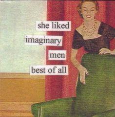 I like imaginary men best of all