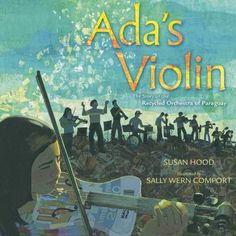 Ada's Violin: The Story of the Recycled Orchestra of Paraguay Author : Susan Hood Pages : 40 pages Publisher : Simon Schuster Books for Young Readers Language : eng : 1481430955 : 9781481430951 Violin Lessons, Music Lessons, Violin Online, Children's Picture Books, Children's Literature, Lessons For Kids, Writing Services, Writing Software, Nonfiction Books