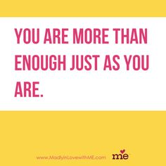 You are more than enough just as you are.