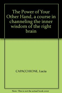 The Power of Your Other Hand, a course in channeling the inner wisdom of the right brain by Lucia CAPACCHIONE,http://www.amazon.com/dp/B00CQ9SZD2/ref=cm_sw_r_pi_dp_RmOatb0WZ5S7VC1Y $13.95