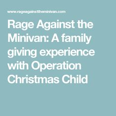 Rage Against the Minivan: A family giving experience with Operation Christmas Child Donation Sites, Social Justice Issues, Operation Christmas Child, Minivan, Foster Parenting, Special Needs, Travel With Kids, Giving, Family Life
