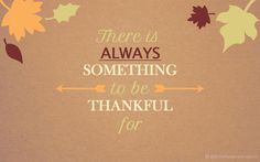 Theres Always something to be Thankful For