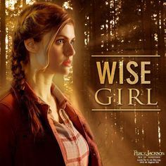 This is for Annabeth Chase, our wise girl. They didn't say wise girl or seaweed brain once in the movie!