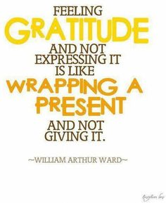 Show your gratitude! Feeling gratitude and not expressing it is like wrapping a present and not giving it. Kahlil Gibran, Attitude Of Gratitude, Gratitude Quotes, Express Gratitude, Grateful Quotes, Showing Gratitude, Grateful Heart, Practice Gratitude, Gratitude Journals