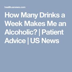 How Many Drinks a Week Makes Me an Alcoholic? | Patient Advice | US News