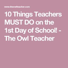 10 Things Teachers MUST DO on the 1st Day of School! - The Owl Teacher