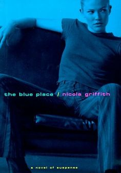 """Third in my """"whoops, I appear to be rereading all of Nicola Griffith's novels"""" series, 1998'sThe Blue Placecauses me to rend my garments and bitterly lament. Not because it's a bad book—it's pretty good—but because it is Griffith's first non-science fictionnovel."""
