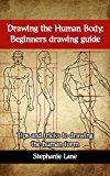 Free Kindle Book -   Drawing the Human Body: Beginners drawing guide: Tips and tricks to drawing the human form