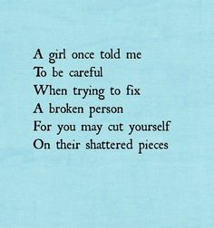 .You may cut yourself on their shattered pieces