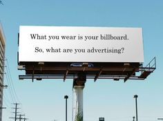 This would be great to put up in dorm to remind your girls to think about what they wear. What you wear is your billboard. So, what are you advertising? Great Quotes, Quotes To Live By, Inspirational Quotes, Motivational, Awesome Quotes, Words Quotes, Wise Words, Wall Quotes, Quotes Quotes