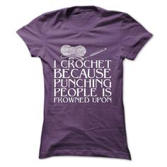 I crochet because punching people is frown upon T Shirts, Hoodie