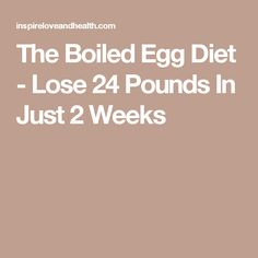 The Boiled Egg Diet - Lose 24 Pounds In Just 2 Weeks