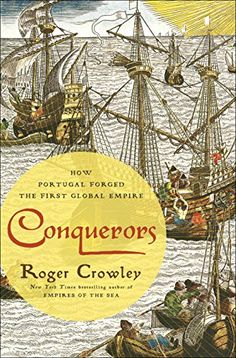 Conquerors: How Portugal Forged the First Global Empire by Roger Crowley - great background on medieval & early modern Portuguese exploration & colonization