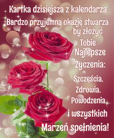 Dziś są Twoje Imieniny! Beautiful Love Pictures, Fb Quote, Beautiful Roses, Motto, Wish, Diy And Crafts, How Are You Feeling, Happy Birthday, Cards