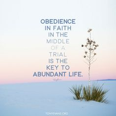 Obedience in faith in the middle of a trial is the key to abundant life. - Tony Evans #faith #trials