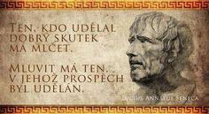 Ten, kdo udělal dobrý skutek, má mlčet. Mluvit má ten, v jehož prospěch byl udělán.