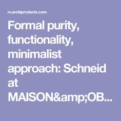 Formal purity, functionality, minimalist approach: Schneid at MAISON&OBJET