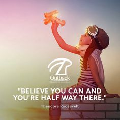 """""""Believe you can and you're half way there."""" — Theodore Roosevelt"""
