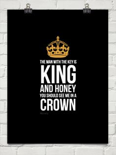 The man with the key is king and honey you should see me in a crown by Moriarty #138429