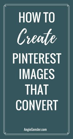 How to create Pinterest images that convert. Learn the 5 guidelines to follow when designing Pinnable images. via @Angiegensler