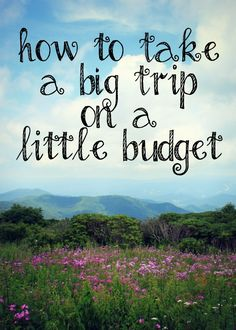 Take a big trip on a little budget - best tip is to put money aside monthly NOW
