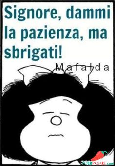 pazienza ~ Lord, give me patience, but hurry up ! Italian Humor, Italian Quotes, Best Quotes, Funny Quotes, Feelings Words, Quotation Marks, Uplifting Quotes, Cheer Up, Funny Images