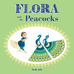 Flora and the Peacocks: A beautiful picture book teaching kids to get along even when three seems like a crowd