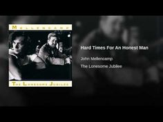 John Mellencamp ~ Hard Times For An Honest Man