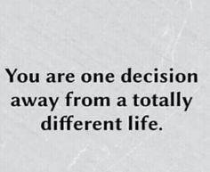 You are one decision away from a totally different life. Favorite Quotes, Best Quotes, Love Quotes, Funny Quotes, Happy Quotes, Qoutes, Motivational Quotes, Inspirational Quotes, Note To Self