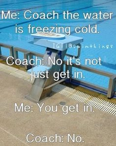 i have had the same conversation with my coach..... he pushed me in the water:(