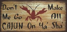 Don't Make Me Go All Cajun On Ya Sha' Crawfish Rustic Primitive Country Distressed Wood Sign Home Decor by SouthernHomeSigns on Etsy